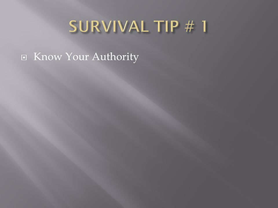 SURVIVAL TIP # 1 Know Your Authority