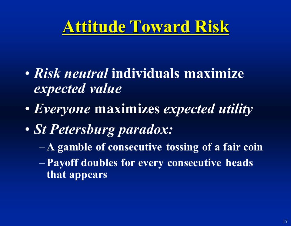 Attitude Toward Risk Risk neutral individuals maximize expected value