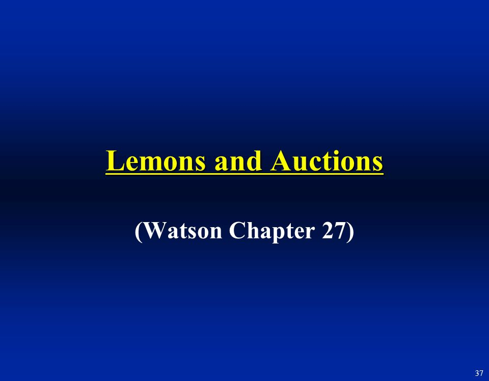 Lemons and Auctions (Watson Chapter 27)