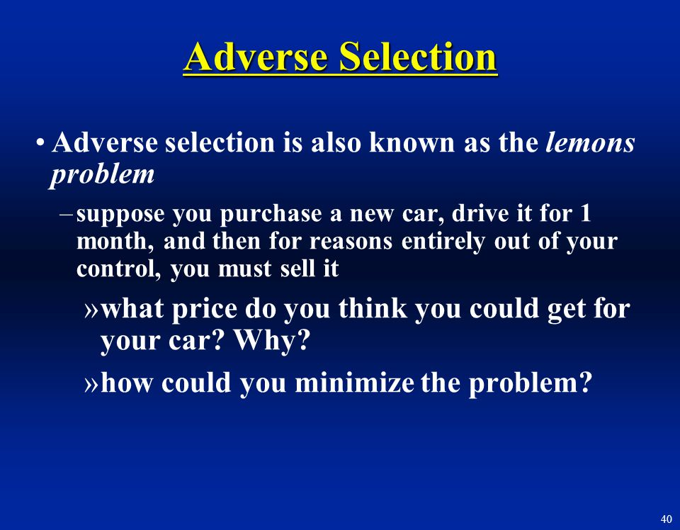 Adverse Selection Adverse selection is also known as the lemons problem.