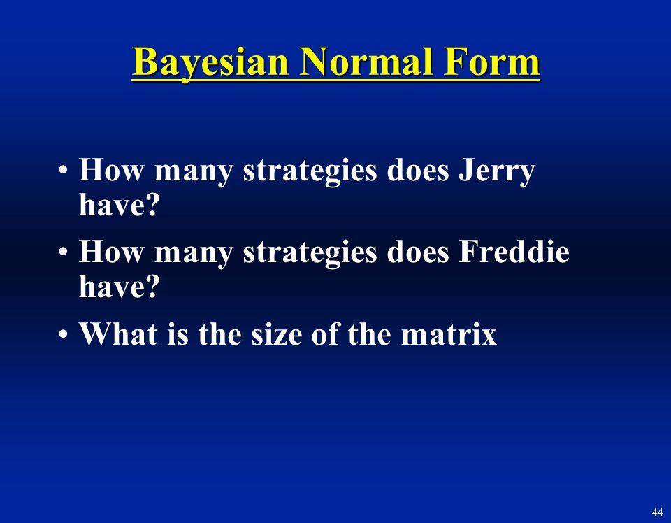 Bayesian Normal Form How many strategies does Jerry have