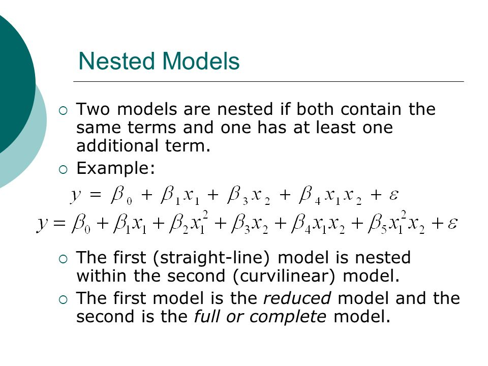 Nested Models Two models are nested if both contain the same terms and one has at least one additional term.