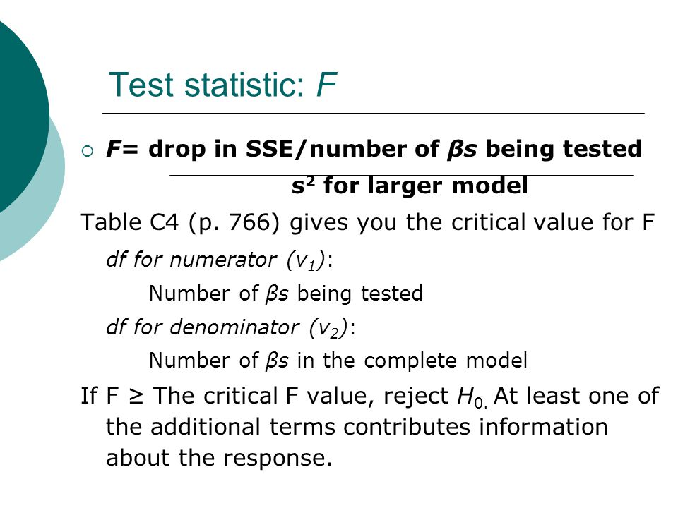 Test statistic: F F= drop in SSE/number of βs being tested