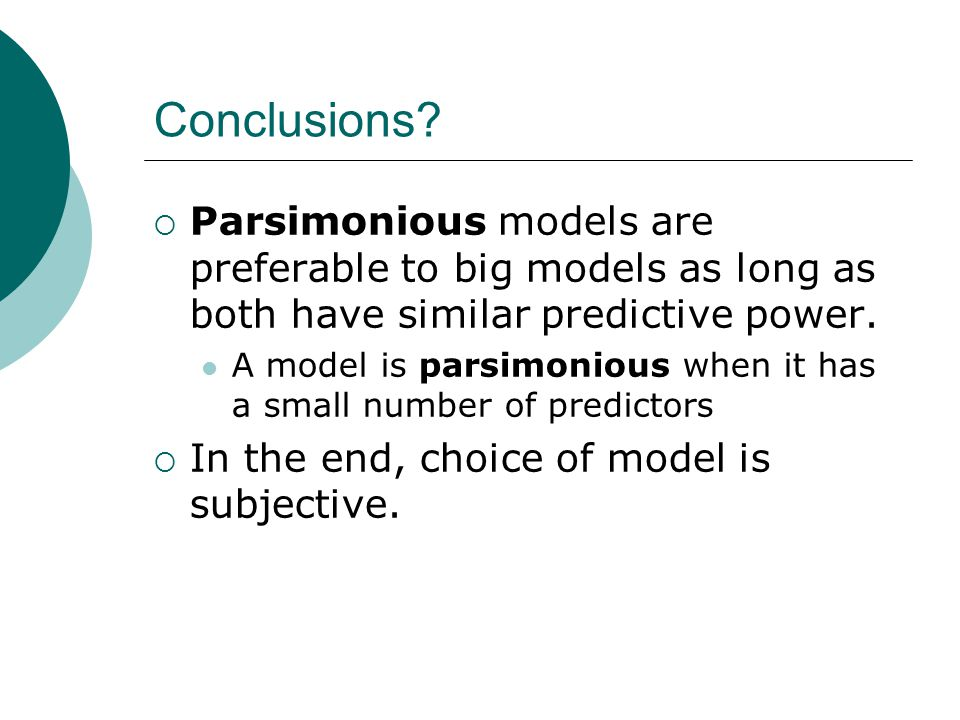 Conclusions Parsimonious models are preferable to big models as long as both have similar predictive power.