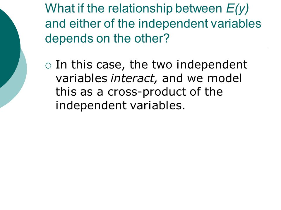 What if the relationship between E(y) and either of the independent variables depends on the other