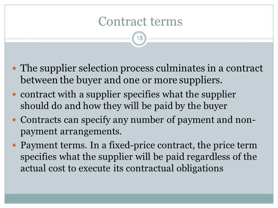 Contract terms The supplier selection process culminates in a contract between the buyer and one or more suppliers.