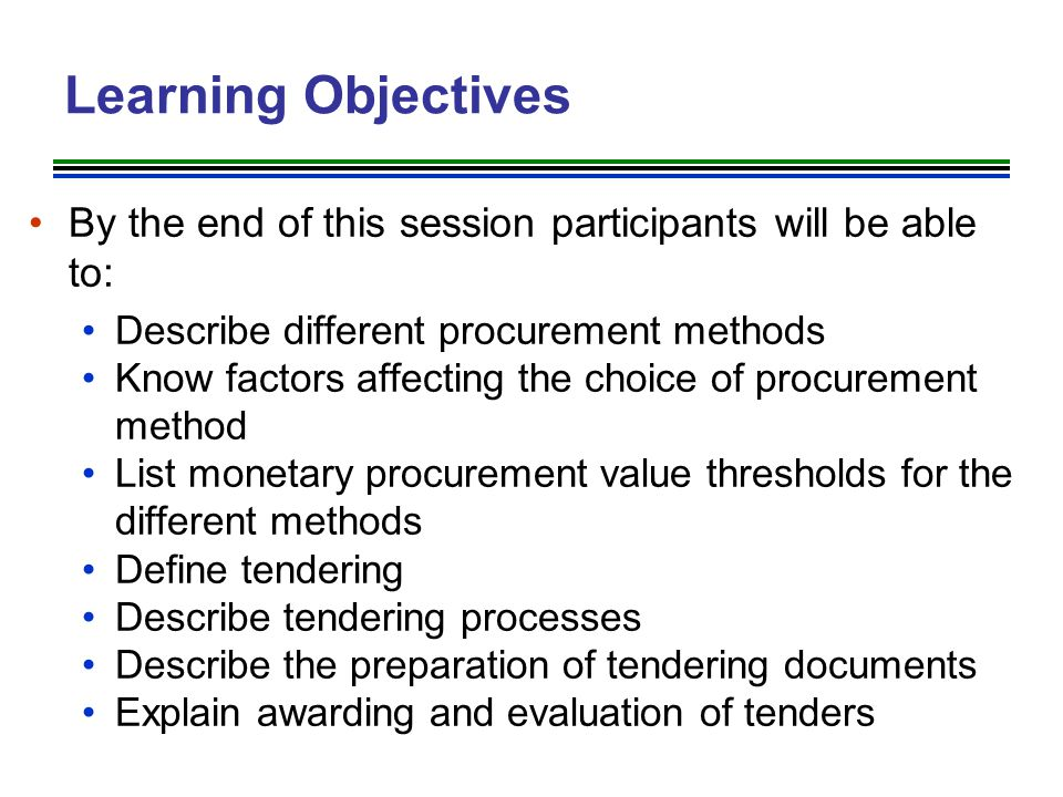 Learning Objectives By the end of this session participants will be able to: Describe different procurement methods.