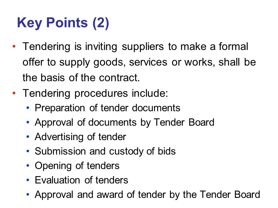 Key Points (2) Tendering is inviting suppliers to make a formal offer to supply goods, services or works, shall be the basis of the contract.