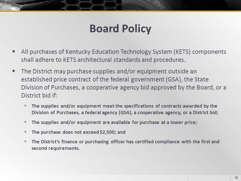 Board Policy All purchases of Kentucky Education Technology System (KETS) components shall adhere to KETS architectural standards and procedures.
