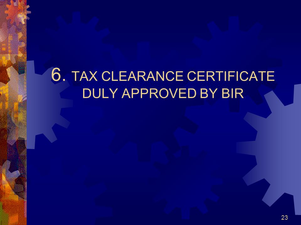6. TAX CLEARANCE CERTIFICATE DULY APPROVED BY BIR