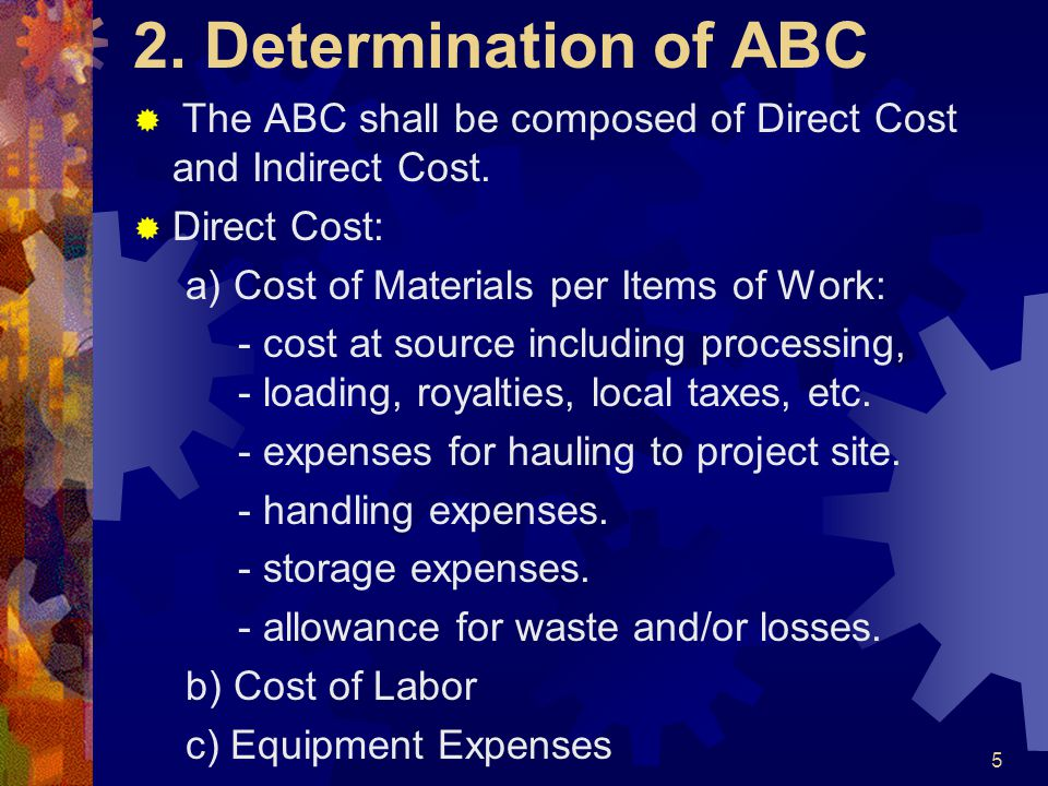 2. Determination of ABC The ABC shall be composed of Direct Cost and Indirect Cost. Direct Cost: