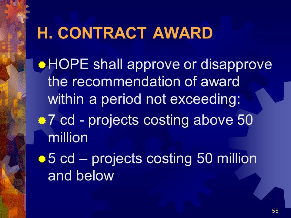 H. CONTRACT AWARD HOPE shall approve or disapprove the recommendation of award within a period not exceeding: