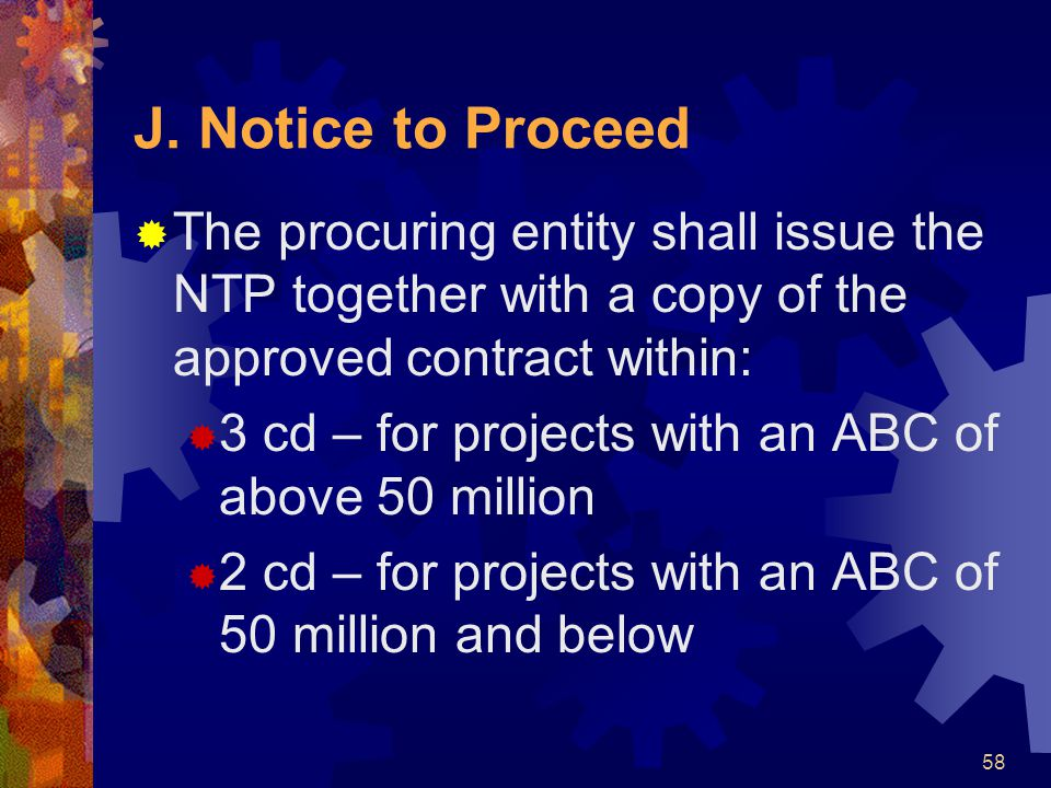J. Notice to Proceed The procuring entity shall issue the NTP together with a copy of the approved contract within: