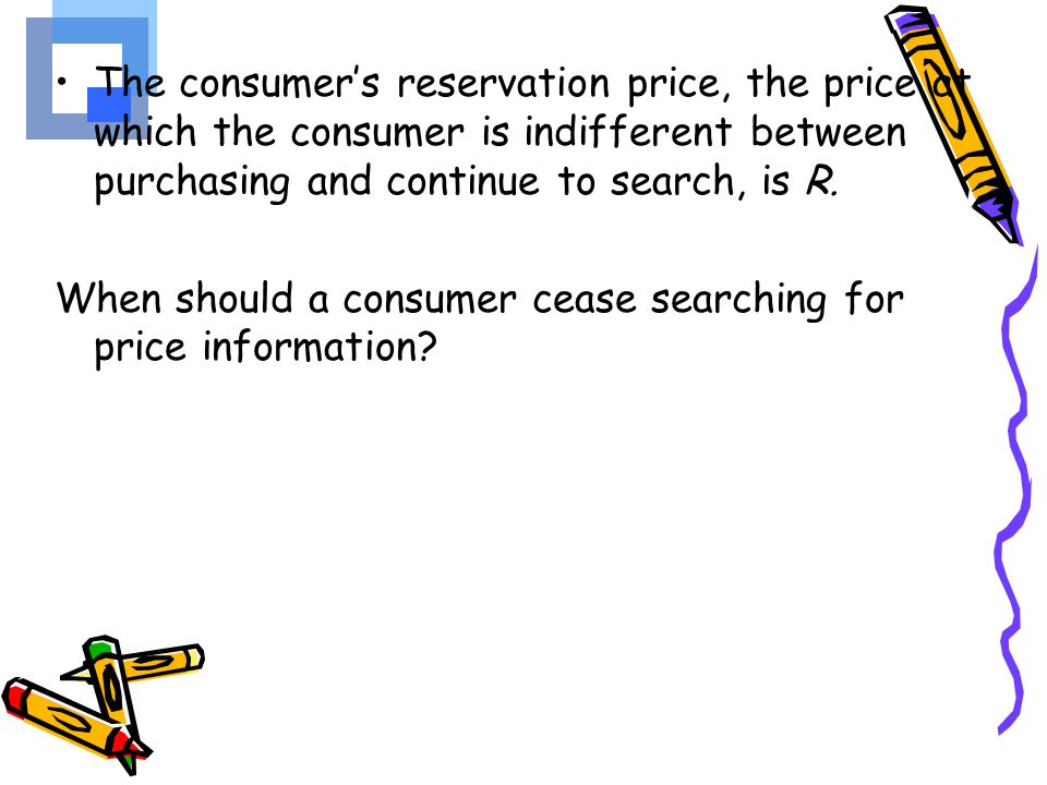 The consumer's reservation price, the price at which the consumer is indifferent between purchasing and continue to search, is R.