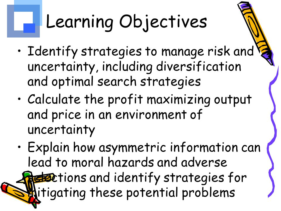 Learning Objectives Identify strategies to manage risk and uncertainty, including diversification and optimal search strategies.