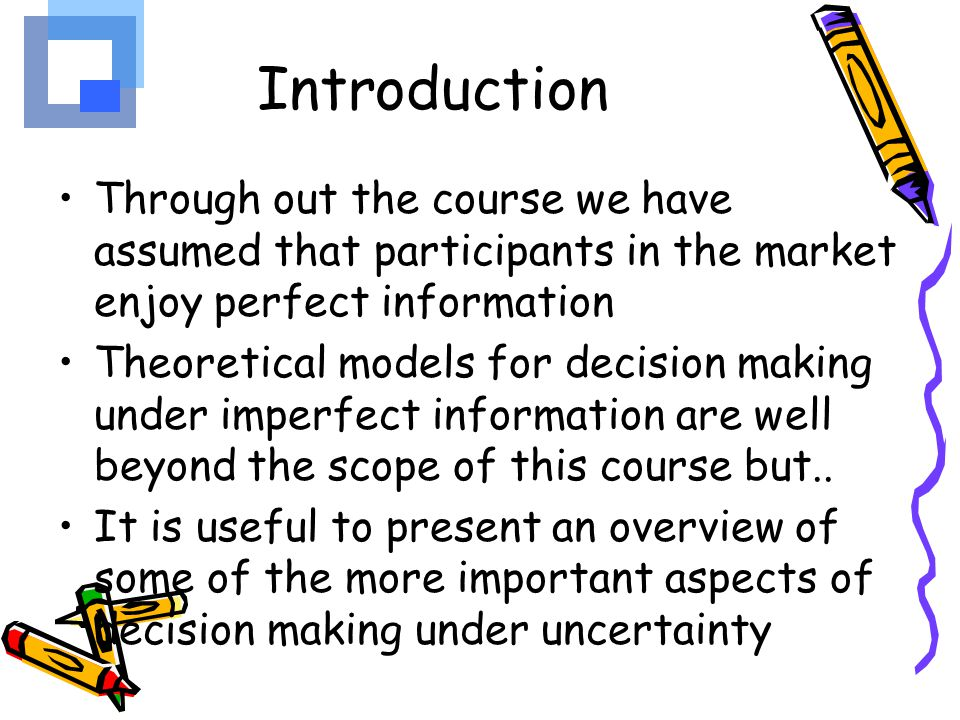 Introduction Through out the course we have assumed that participants in the market enjoy perfect information.