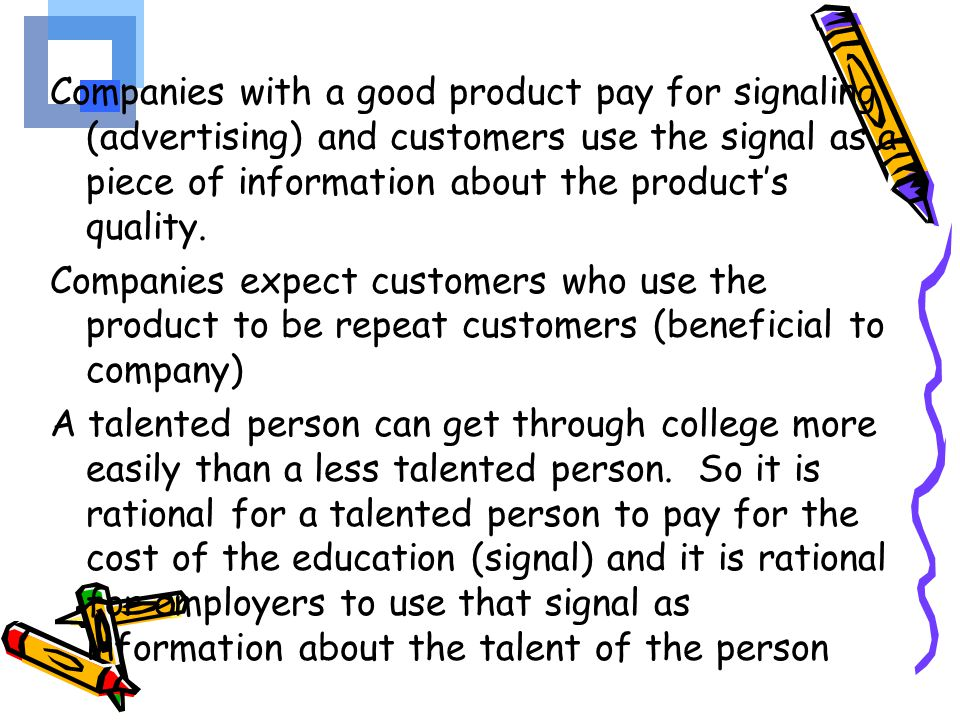 Companies with a good product pay for signaling (advertising) and customers use the signal as a piece of information about the product's quality.