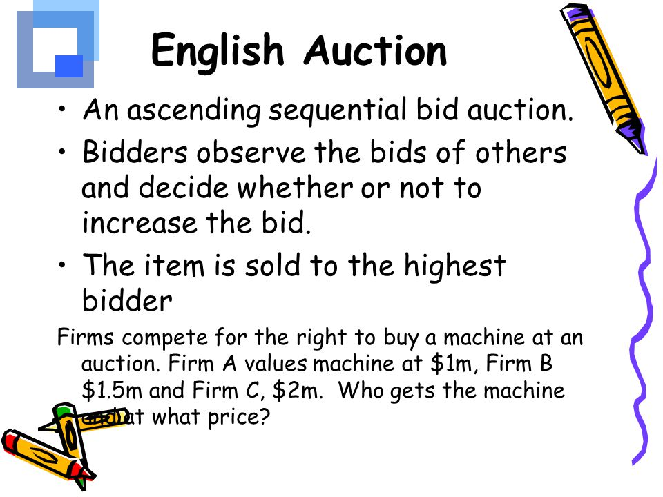 English Auction An ascending sequential bid auction.
