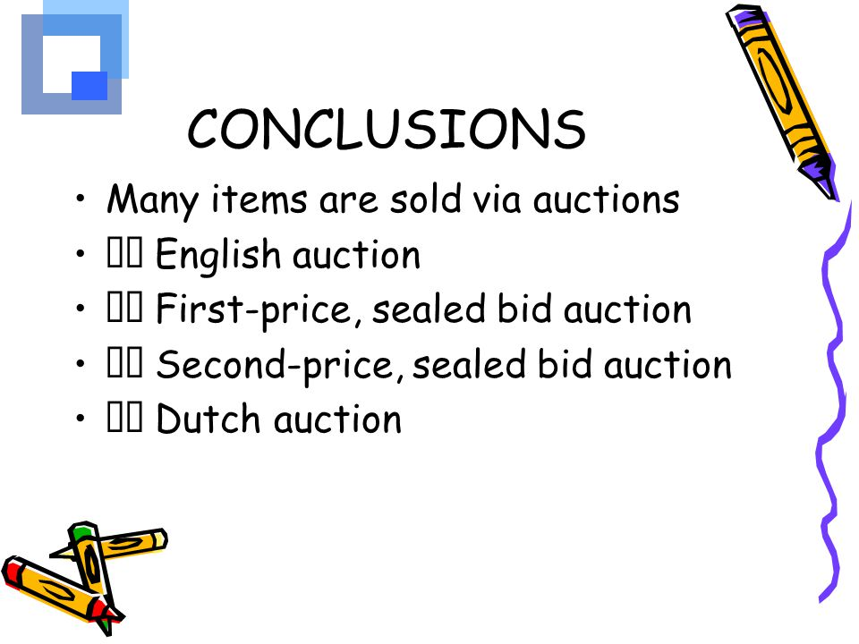 CONCLUSIONS Many items are sold via auctions 􀁑 English auction