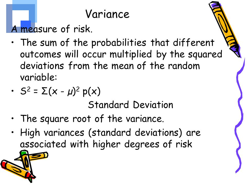 Variance A measure of risk.