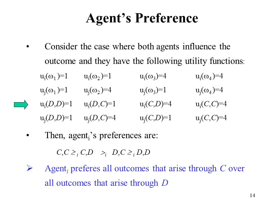 Agent's Preference Consider the case where both agents influence the outcome and they have the following utility functions: