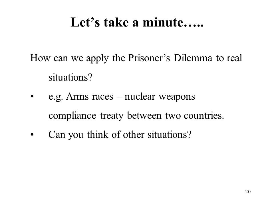 Let's take a minute….. How can we apply the Prisoner's Dilemma to real situations