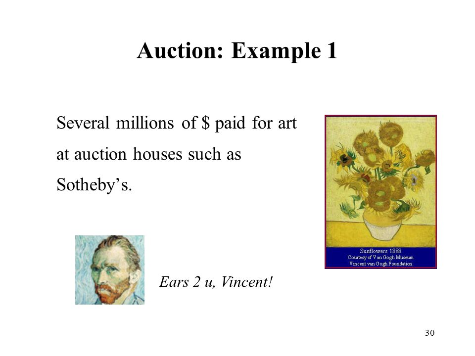 Auction: Example 1 Several millions of $ paid for art at auction houses such as Sotheby's.