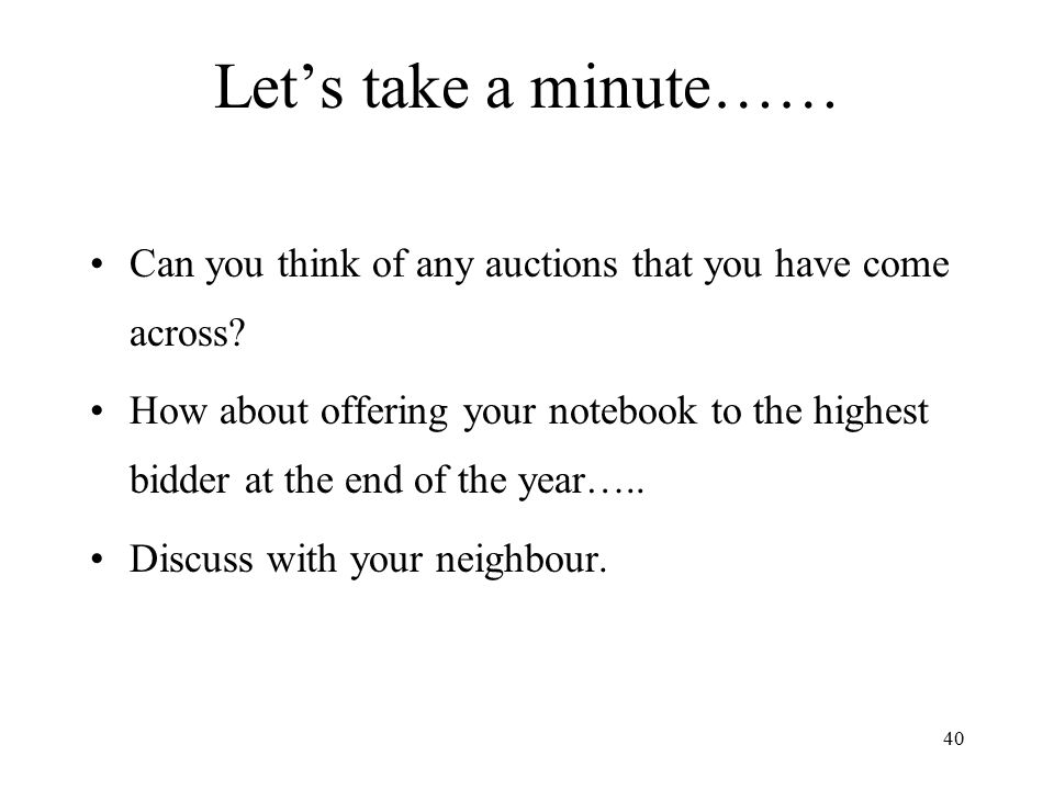 Let's take a minute…… Can you think of any auctions that you have come across
