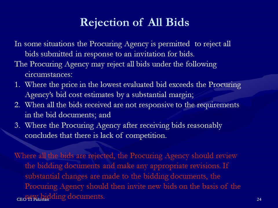 Rejection of All Bids In some situations the Procuring Agency is permitted to reject all bids submitted in response to an invitation for bids.