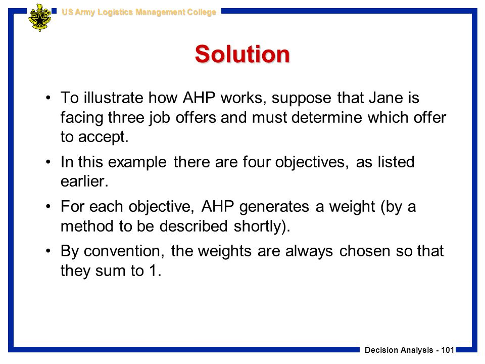 Solution To illustrate how AHP works, suppose that Jane is facing three job offers and must determine which offer to accept.