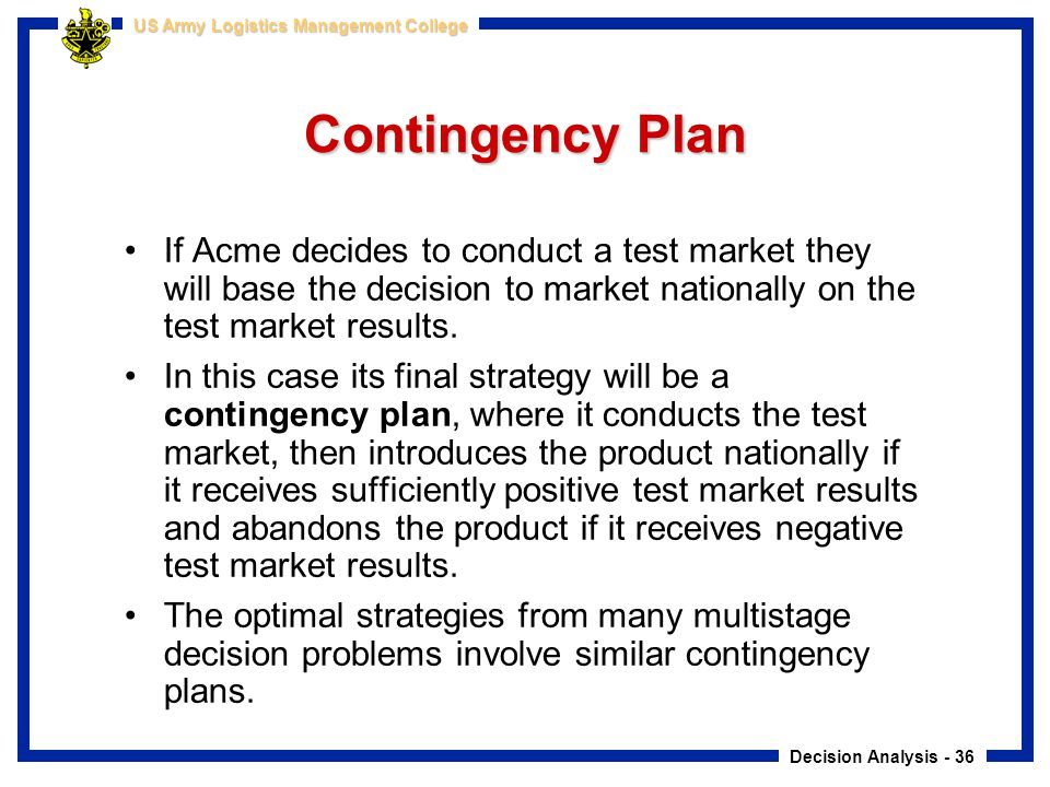 Contingency Plan If Acme decides to conduct a test market they will base the decision to market nationally on the test market results.