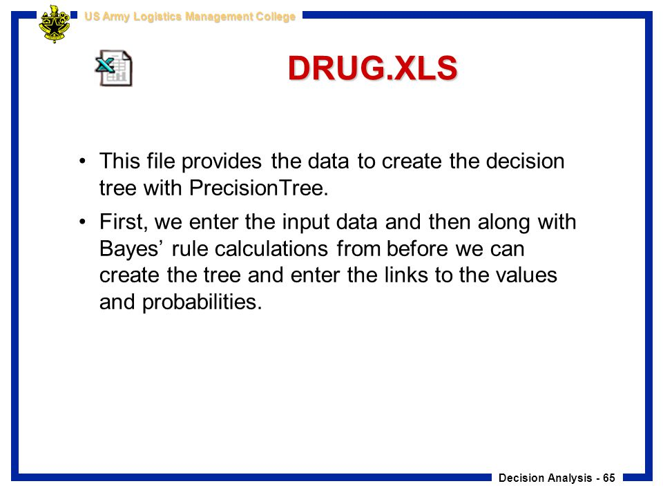 DRUG.XLS This file provides the data to create the decision tree with PrecisionTree.