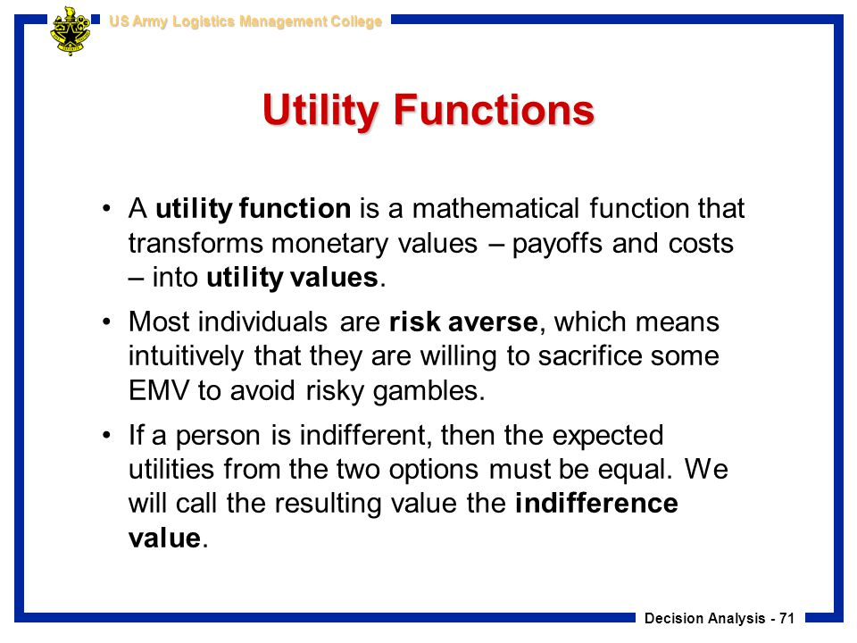 Utility Functions A utility function is a mathematical function that transforms monetary values – payoffs and costs – into utility values.