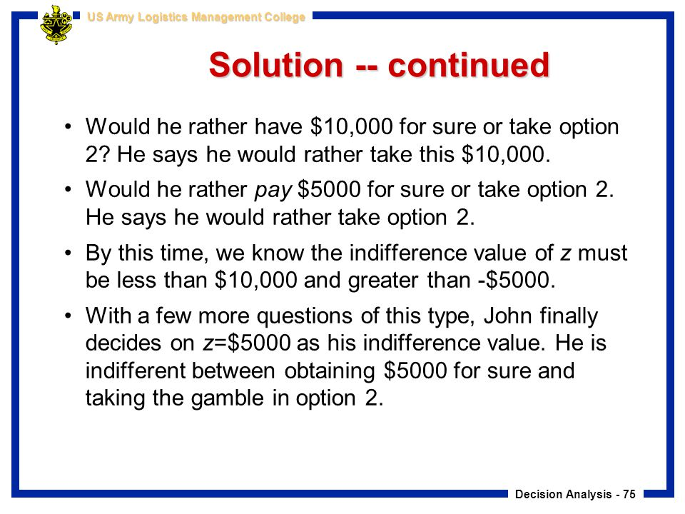 Solution -- continued Would he rather have $10,000 for sure or take option 2 He says he would rather take this $10,000.