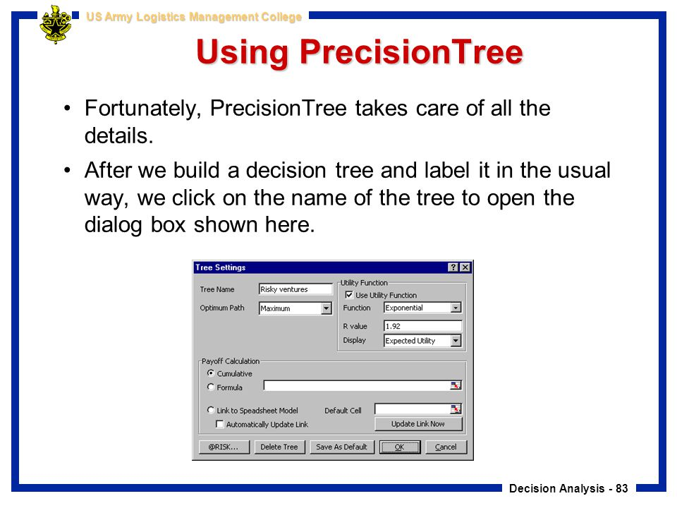 Using PrecisionTree Fortunately, PrecisionTree takes care of all the details.