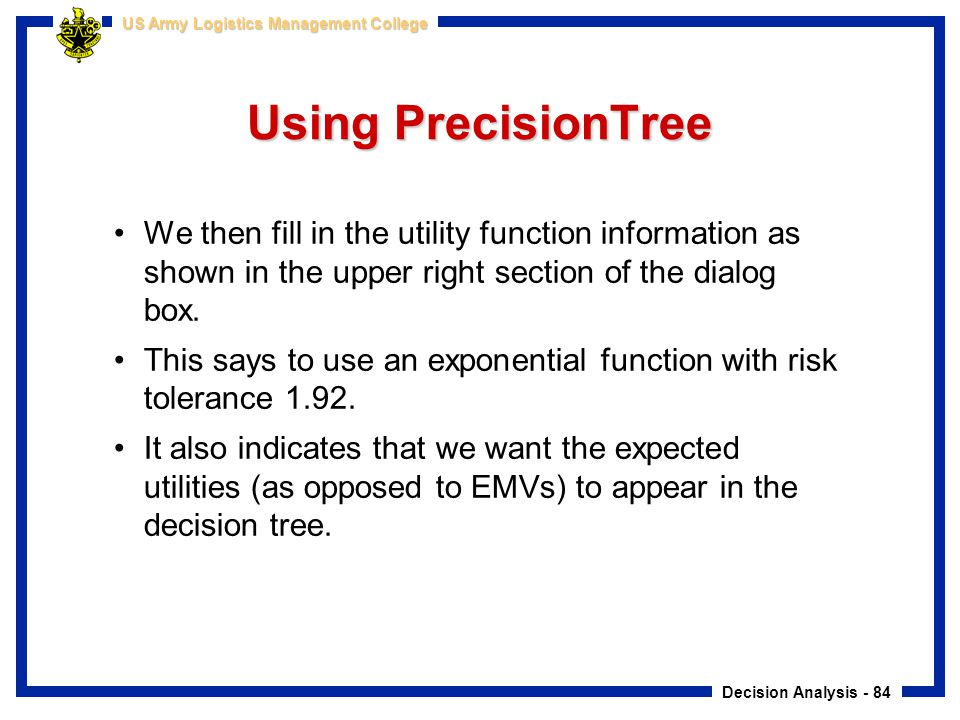 Using PrecisionTree We then fill in the utility function information as shown in the upper right section of the dialog box.