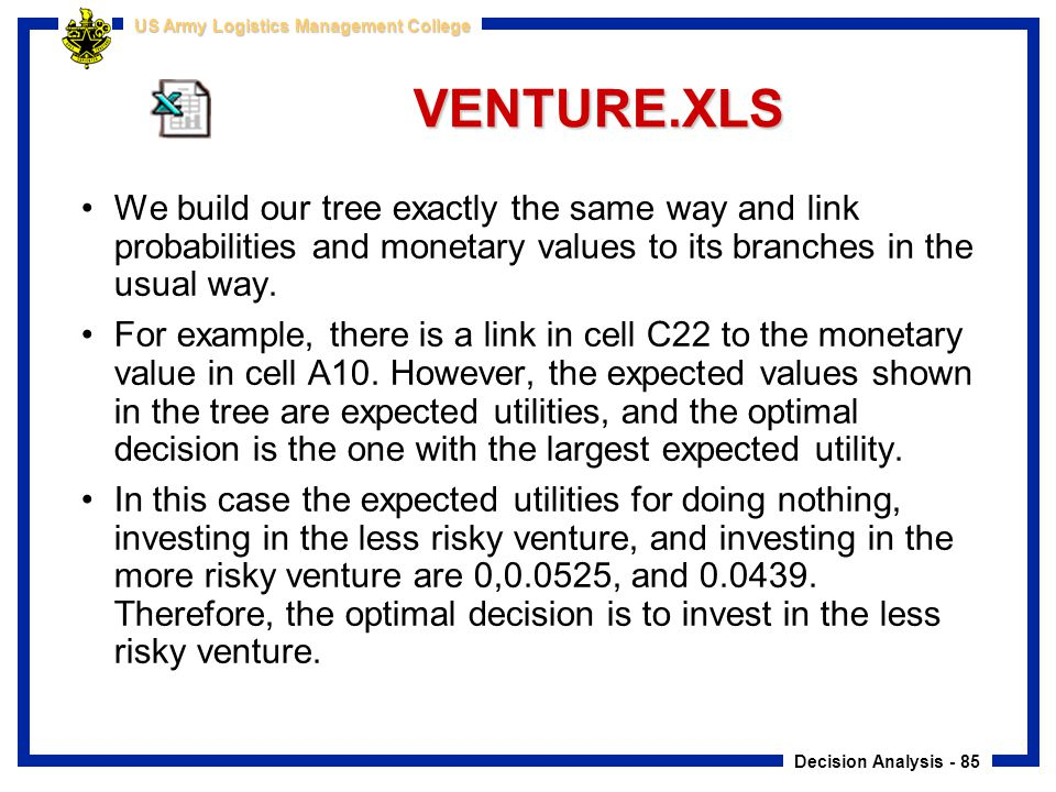 VENTURE.XLS We build our tree exactly the same way and link probabilities and monetary values to its branches in the usual way.