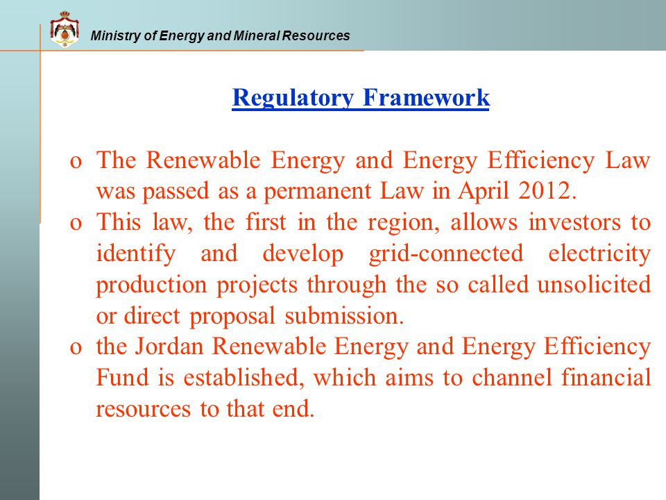 Regulatory Framework o The Renewable Energy and Energy Efficiency Law was passed as a permanent Law in April 2012.
