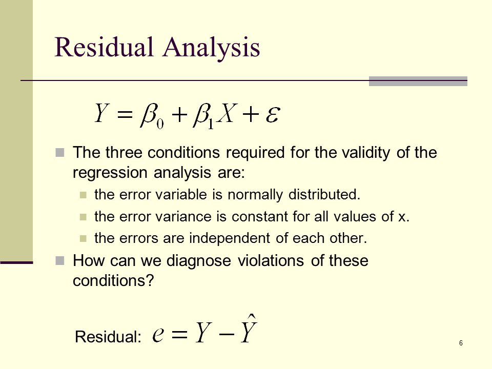 Residual Analysis The three conditions required for the validity of the regression analysis are: the error variable is normally distributed.