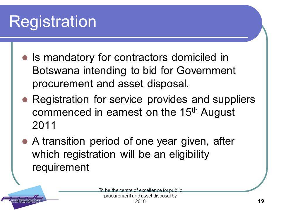 Registration Is mandatory for contractors domiciled in Botswana intending to bid for Government procurement and asset disposal.