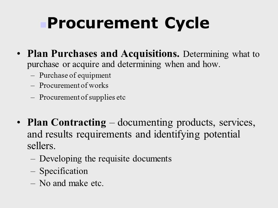 Procurement Cycle Plan Purchases and Acquisitions. Determining what to purchase or acquire and determining when and how.