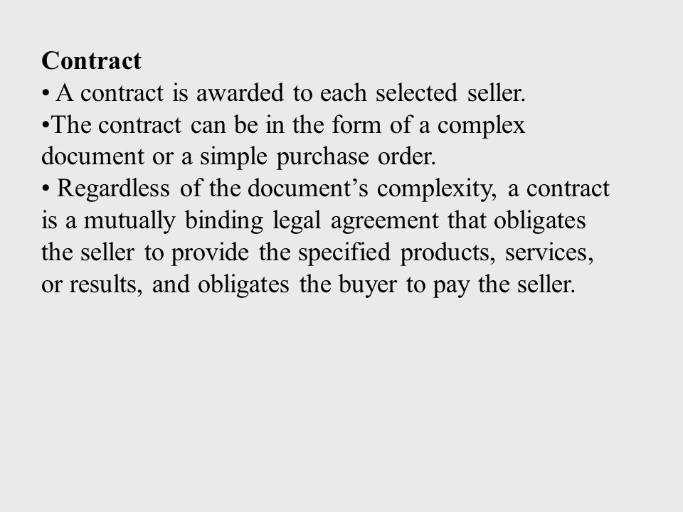 Contract A contract is awarded to each selected seller. The contract can be in the form of a complex document or a simple purchase order.