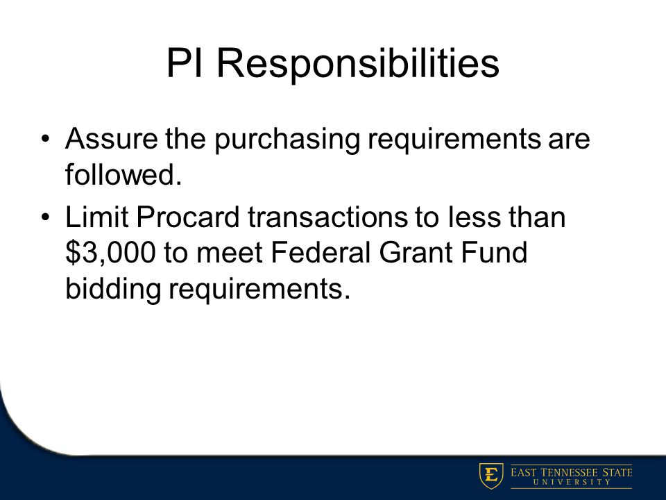 PI Responsibilities Assure the purchasing requirements are followed.