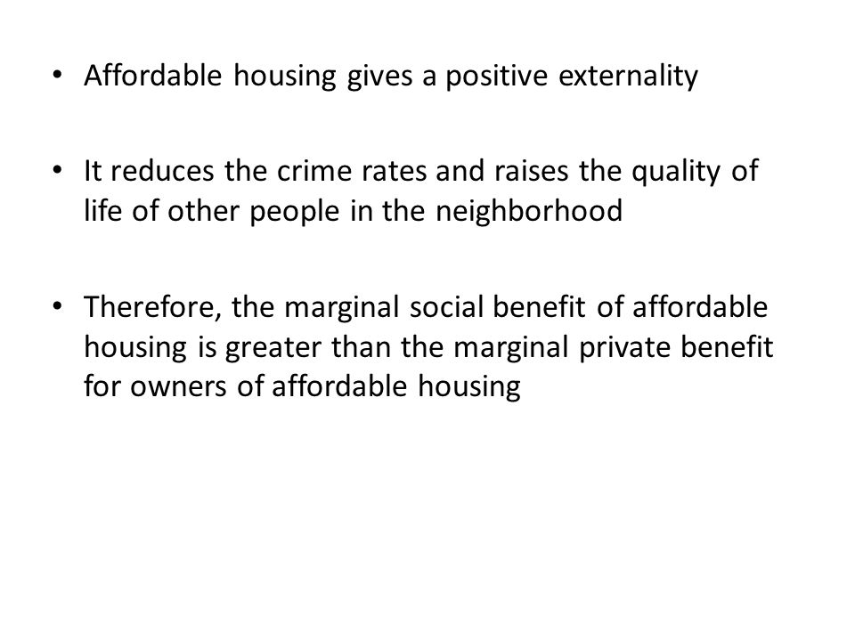 Affordable housing gives a positive externality