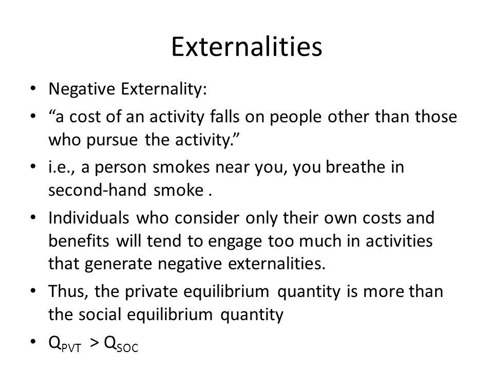 Externalities Negative Externality: