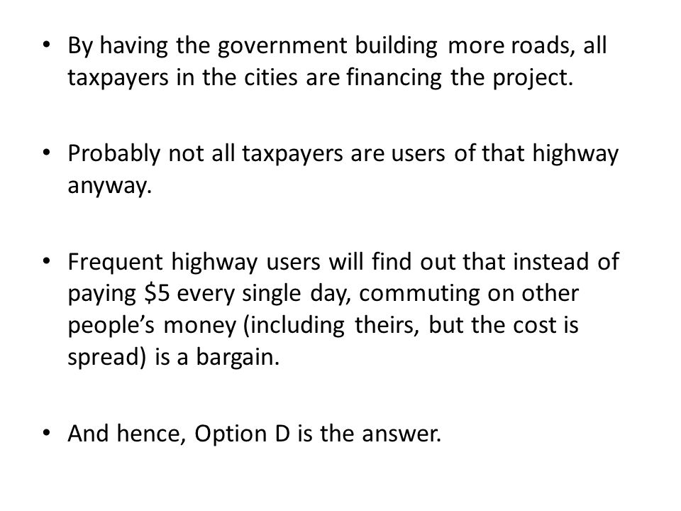 By having the government building more roads, all taxpayers in the cities are financing the project.