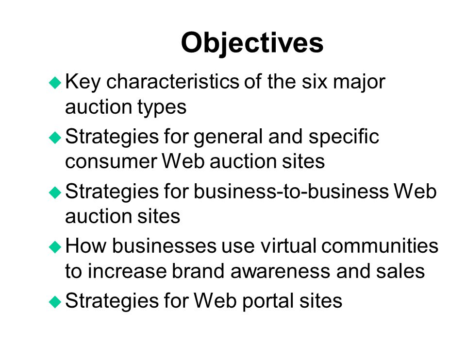 Objectives Key characteristics of the six major auction types