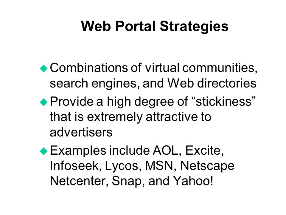 Web Portal Strategies Combinations of virtual communities, search engines, and Web directories.