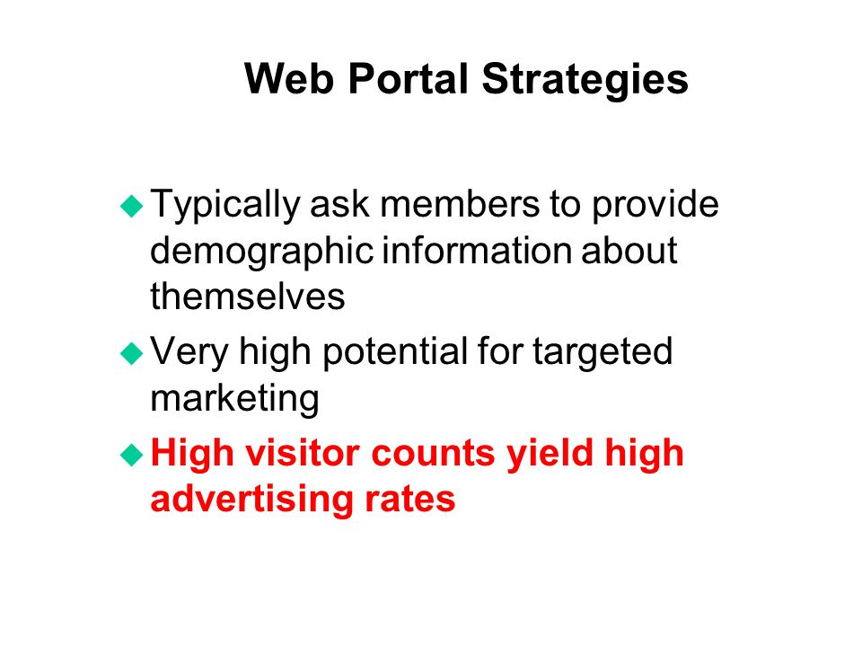Web Portal Strategies Typically ask members to provide demographic information about themselves. Very high potential for targeted marketing.