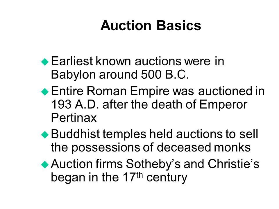 Auction Basics Earliest known auctions were in Babylon around 500 B.C.